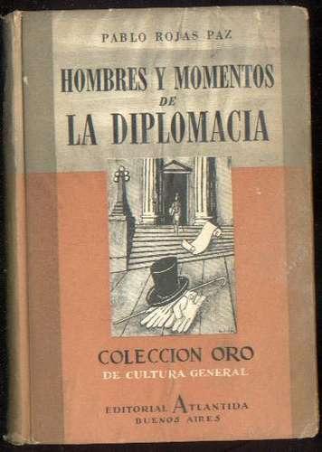Hombres Y Momentos De La Diplomacia * Pablo Rojas Paz