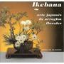 Libro De Arte Oriental : Ikebana ( Arreglos Florales ) Japón