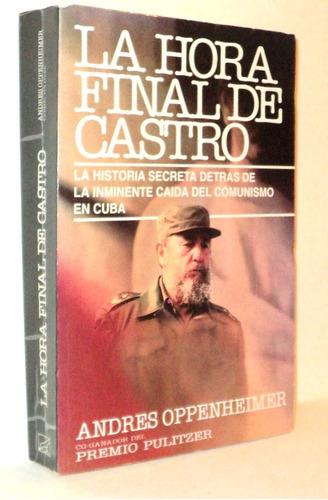 La Hora Final De Castro. Andres Oppenheimer.