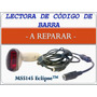 Lector De Codigo De Barras - A Reparar - Eclipse Ms5145