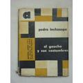 Inchauspe, P. El Gaucho Y Sus Costumbres. 1955.