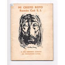 Libro Mi Cristo Roto - Ramon Cue - 1969