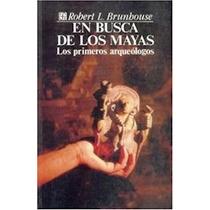 En Busca De Los Mayas Los Primeros Arqueologos