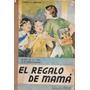 Libro El Regalo De Mama Alberto Durante 1937 Texto De Lectur