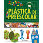 Libro: Plastica De Preescolar - Editorial Parramon