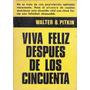 Viva Feliz Despues De Los Cincuenta - Walter Pitkin