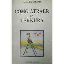 Como Atraer La Ternura - Jacques Salome