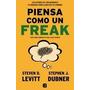 Piensa Como Un Freak - Levitt - Dubner - Ediciones B