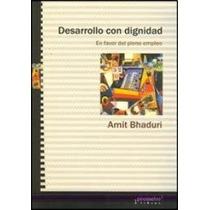 Desarrollo Con Dignidad- En Favor Del Pleno Empleo-bhaduri