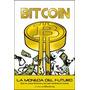 Bitcoin, La Moneda Del Futuro