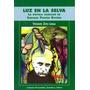 Luz En La Selva. La Novela Familiar De Enrique Pichon-riviér