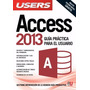 Access 2013 - Guía Práctica Para El Usuario