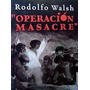 Operacion Masacre - Rodolfo Walsh - Ediciones De La Flor