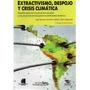 Extractivismo, Despojo Y Crisis Climática. Seoane (he)