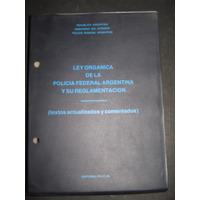 Ley Organica De La Policia Federal Argentina Y Su Reglamenta