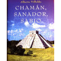 Chamán Sanador Sabio -alberto Villoldo - Curación Energética