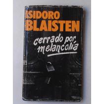 Isidoro Blaisten - Cerrado Por Melancolia - Tapa Dura