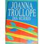 Dos Mujeres, Joanna Trollope, Super Oferta,