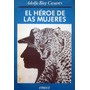 Adolfo Bioy Casares, El Héroe De Las Mujeres, Ed. Emecé