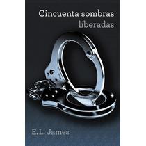 Libro Cincuenta Sombras Liberadas E.l. James Parte Tres