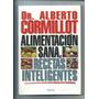 Alimentación Sana, Recetas Inteligentes - Dr. A. Cormillot