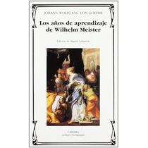 Goethe Los Años De Aprendizaje De Wilhelm Meister Cátedra