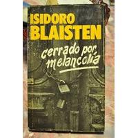 Isidoro Blaisten Cerrado Por Melancolia