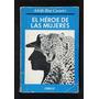 Bioy Casares, Adolfo - El Héroe De Las Mujeres - 1ª Edicion