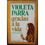 Violeta Parra - Gracias A La Vida, Testimonios -bs. As 1983.