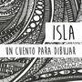 Isla, Un Cuento Para Dibujar. 128 Páginas Ilustradas