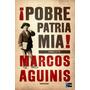 Digital/ ¡pobre Patria Mía! - Marcos Aguinis