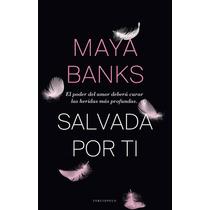 Maya Banks - Salvada Por Ti Libro Digital