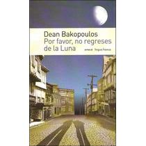 Por Favor, No Regreses De La Luna _ Dean Bakopoulos - Emece