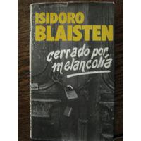 Cerrado Por Melancolía. Isidoro Blaisten. Círculo De Lect.
