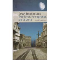 Po Favor, No Regreses De La Luna - Dean Bakopoulos
