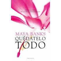 Maya Banks - Quédatelo Todo Libro Digital