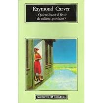 ¿quieres Hacer El Favor De Callarte - Carver - Anagrama