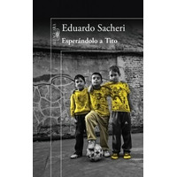Esperandolo A Tito - Eduardo Sacheri