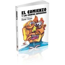Daniel Cézare Libro El Comienzo Y Los Cuentos Anteriores