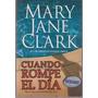 Cuando Rompe El Dia. Mary Jane Clark