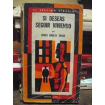 James Hadley Chase Si Deseas Seguir Viviendo 1º Edición 1973