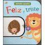 Feliz Y Triste / Infantil Sobre Opuestos / Little Learners