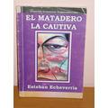 Libro El Matadero La Cautiva E.echeverria