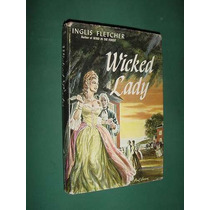 Libro Wicked Lady Inglis Fletcher 1962 Bobbs Merrill 256 Pg