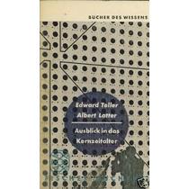 Ausblick In Das Kernzeitalter E. Teller - A. Latter