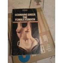 The Female Eunuch Germaine Greer