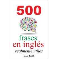 500 Frases En Ingles Realmente Utilies - Libro Digital