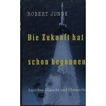 Die Zukunft Hat Schon Begonnen Robert Jungk