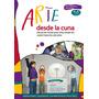 Arte Desde La Cuna 4 A 6 Años - Para Padres Y Docentes