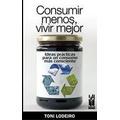 Consumir Menos Vivir Mejor. Toni Lodeiro. Libro Digital